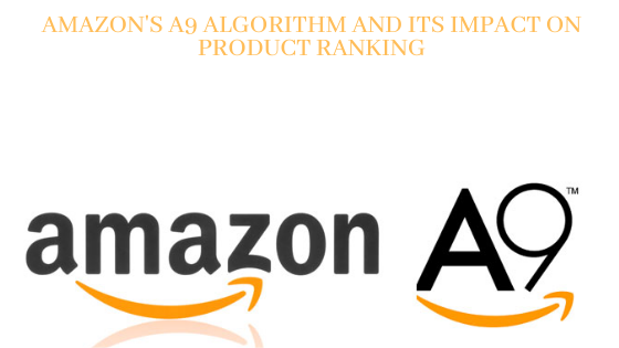 Amazon's A9 algorithm and Its Impact on Product Ranking