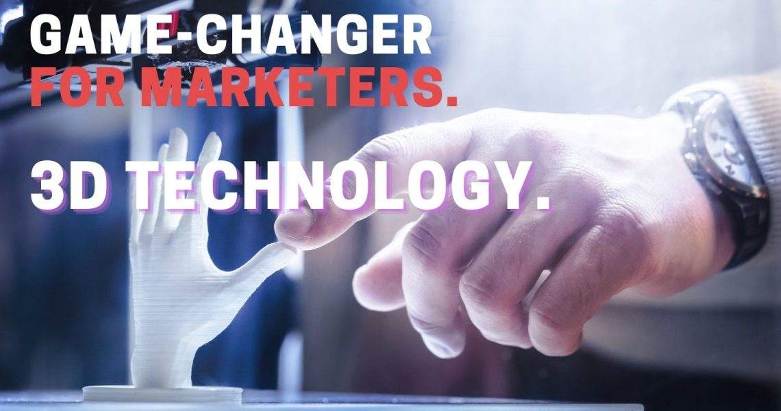 How 3D Technology Is Changing The Business of Marketers