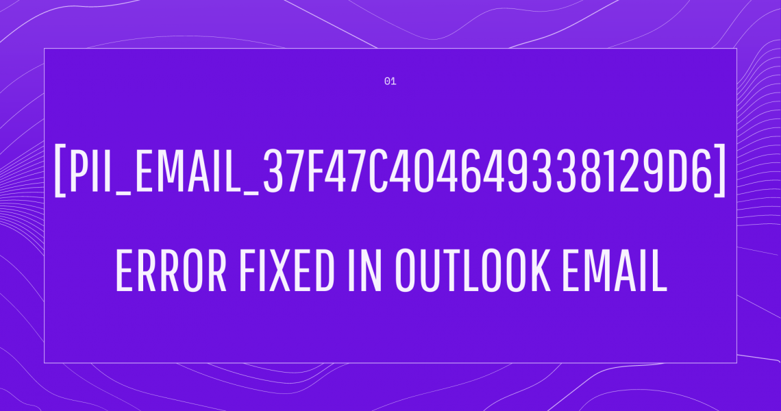 [pii_email_37f47c404649338129d6] Error Fixed in Outlook Email