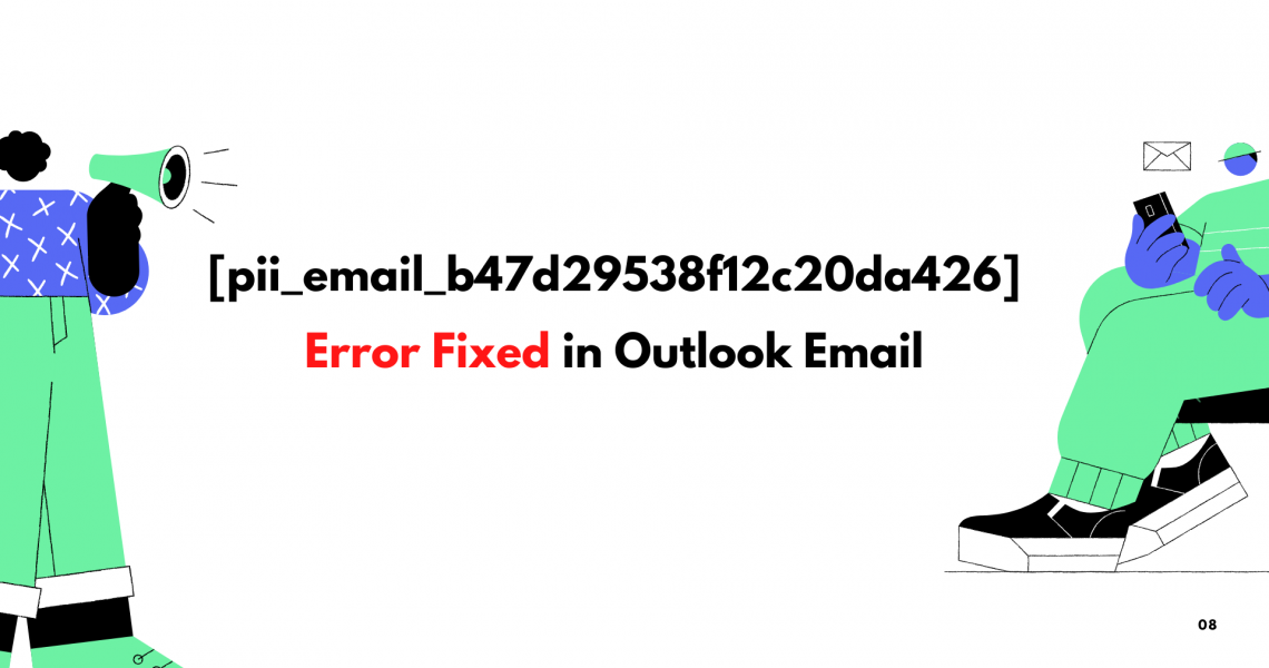 [pii_email_b47d29538f12c20da426] Error Fixed in Outlook Email