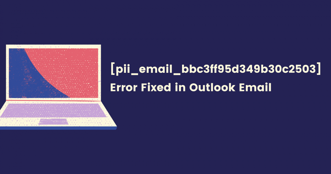 [pii_email_bbc3ff95d349b30c2503] Error Fixed in Outlook Email