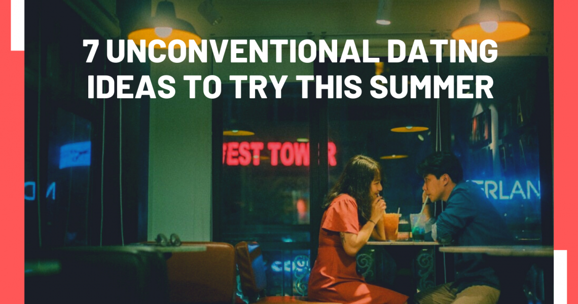 7 Unconventional Dating Ideas to try this Summer