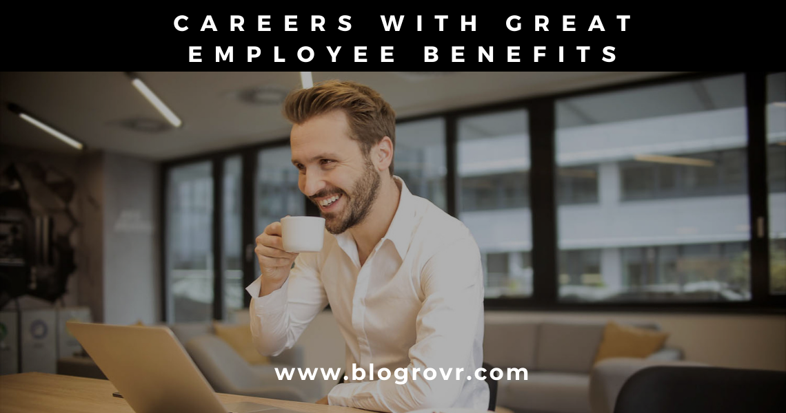 5 Careers with Great Employee Benefits & Perks